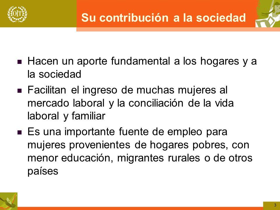 3 Su contribución a la sociedad Hacen un aporte fundamental a los hogares y a la sociedad Facilitan el ingreso de muchas mujeres al mercado laboral y