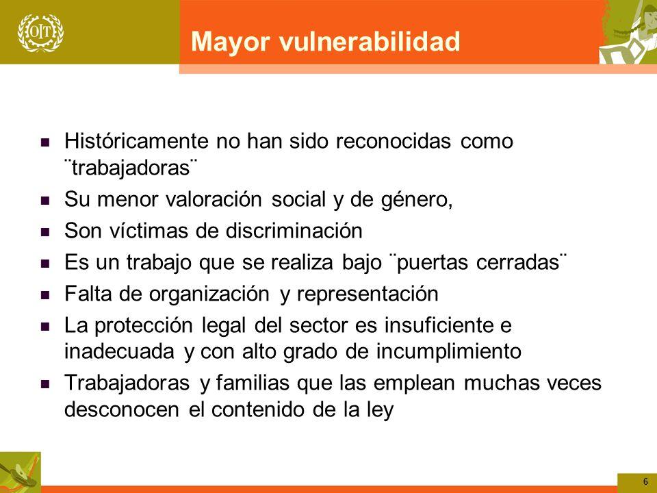 6 Mayor vulnerabilidad Históricamente no han sido reconocidas como ¨trabajadoras¨ Su menor valoración social y de género, Son víctimas de discriminaci