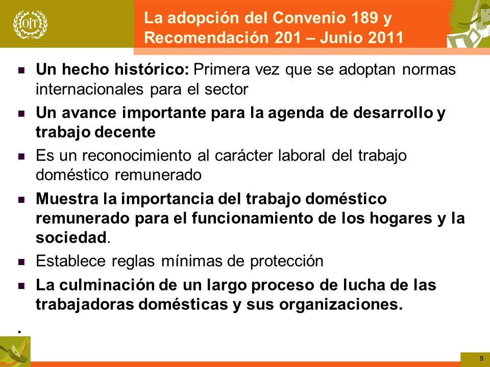 8 La adopción del Convenio 189 y Recomendación 201 – Junio 2011 Un hecho histórico: Primera vez que se adoptan normas internacionales para el sector U