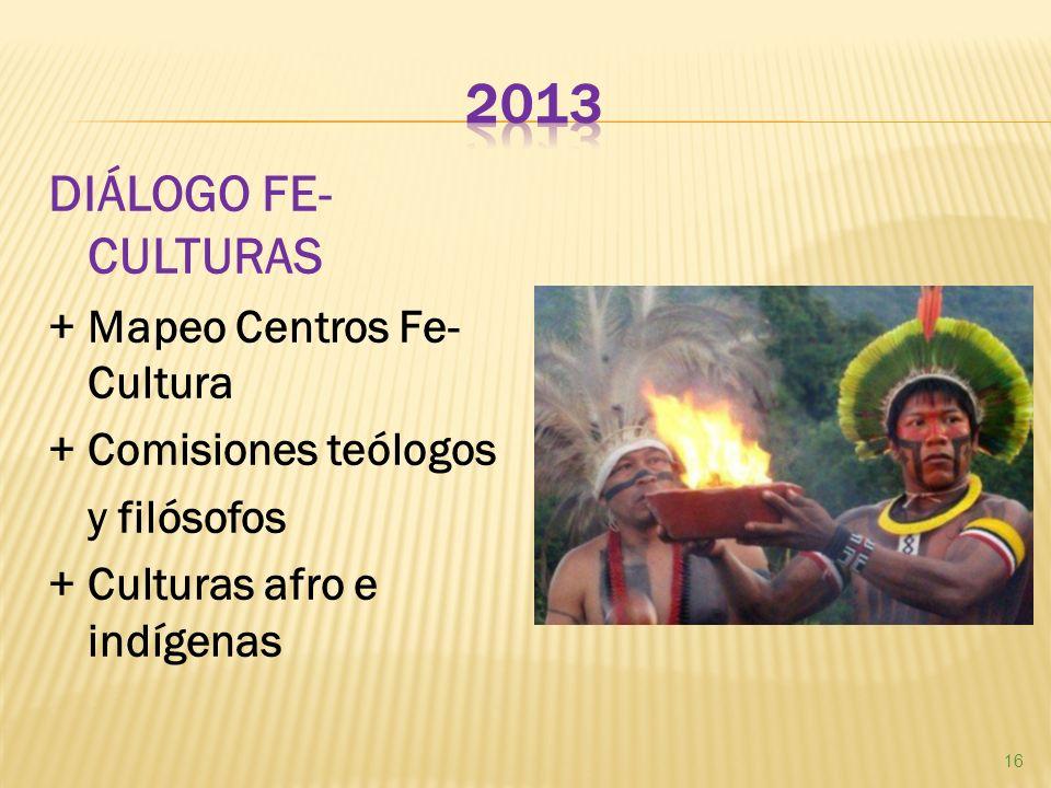 DIÁLOGO FE- CULTURAS + Mapeo Centros Fe- Cultura + Comisiones teólogos y filósofos + Culturas afro e indígenas 16