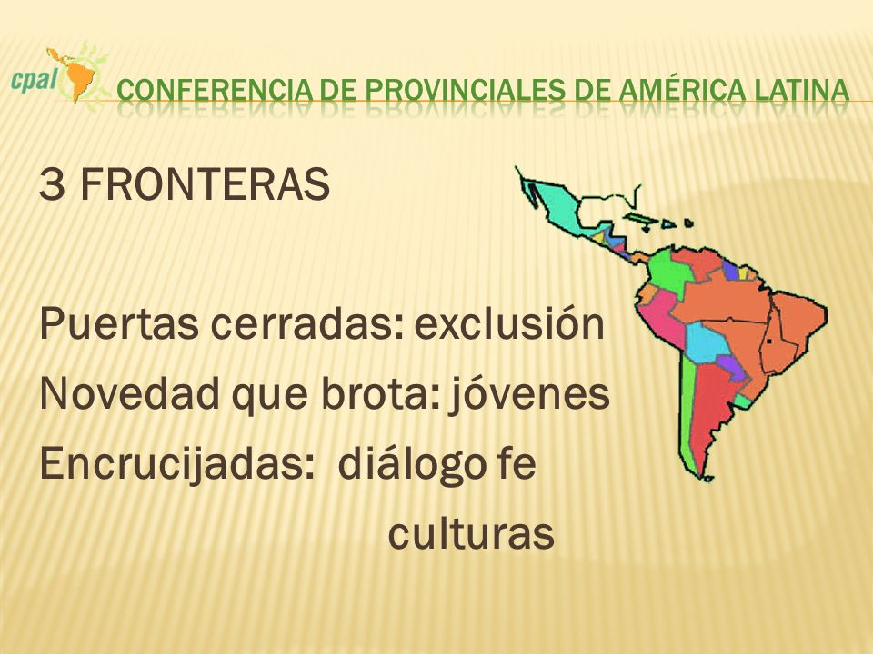 3 FRONTERAS Puertas cerradas: exclusión Novedad que brota: jóvenes Encrucijadas: diálogo fe culturas