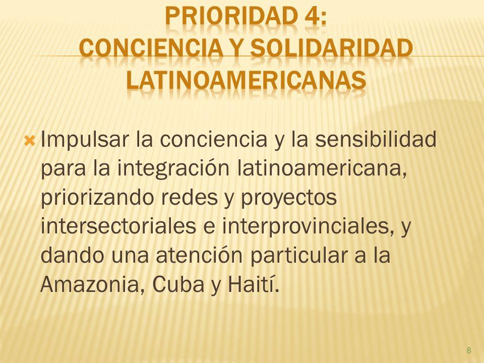 Impulsar la conciencia y la sensibilidad para la integración latinoamericana, priorizando redes y proyectos intersectoriales e interprovinciales, y dando una atención particular a la Amazonia, Cuba y Haití.