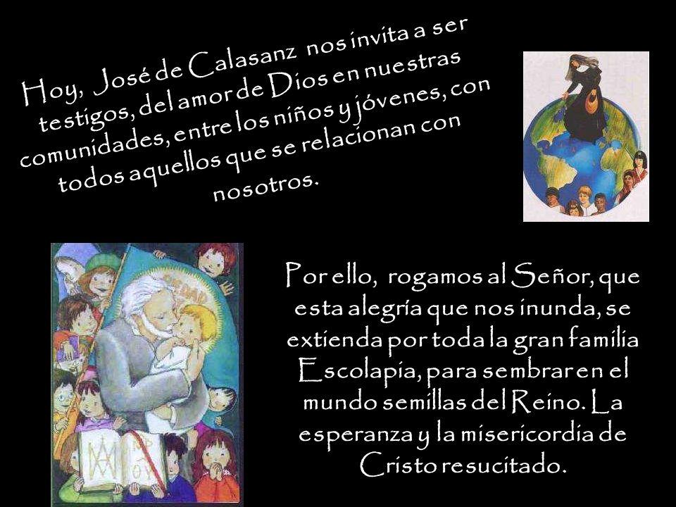 Hoy, José de Calasanz nos invita a ser testigos, del amor de Dios en nuestras comunidades, entre los niños y jóvenes, con todos aquellos que se relaci