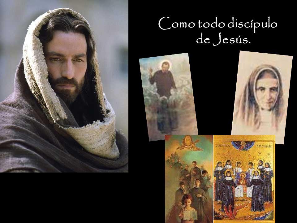 Como todo discípulo de Jesús.