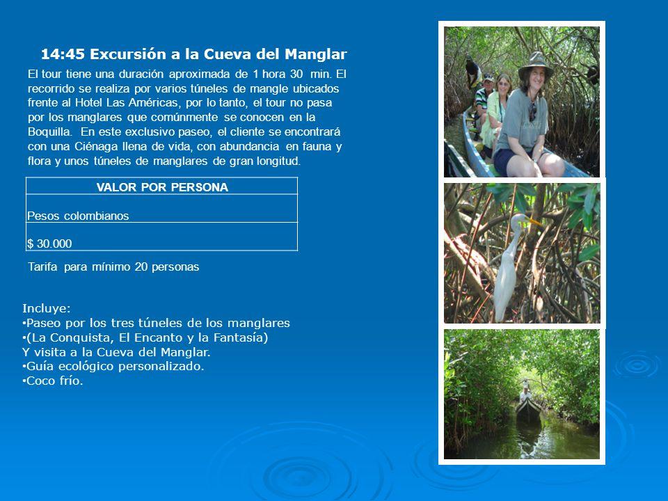14:45 Excursión a la Cueva del Manglar El tour tiene una duración aproximada de 1 hora 30 min.