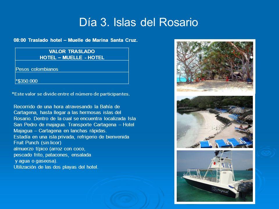 Día 3. Islas del Rosario 08:00 Traslado hotel – Muelle de Marina Santa Cruz.