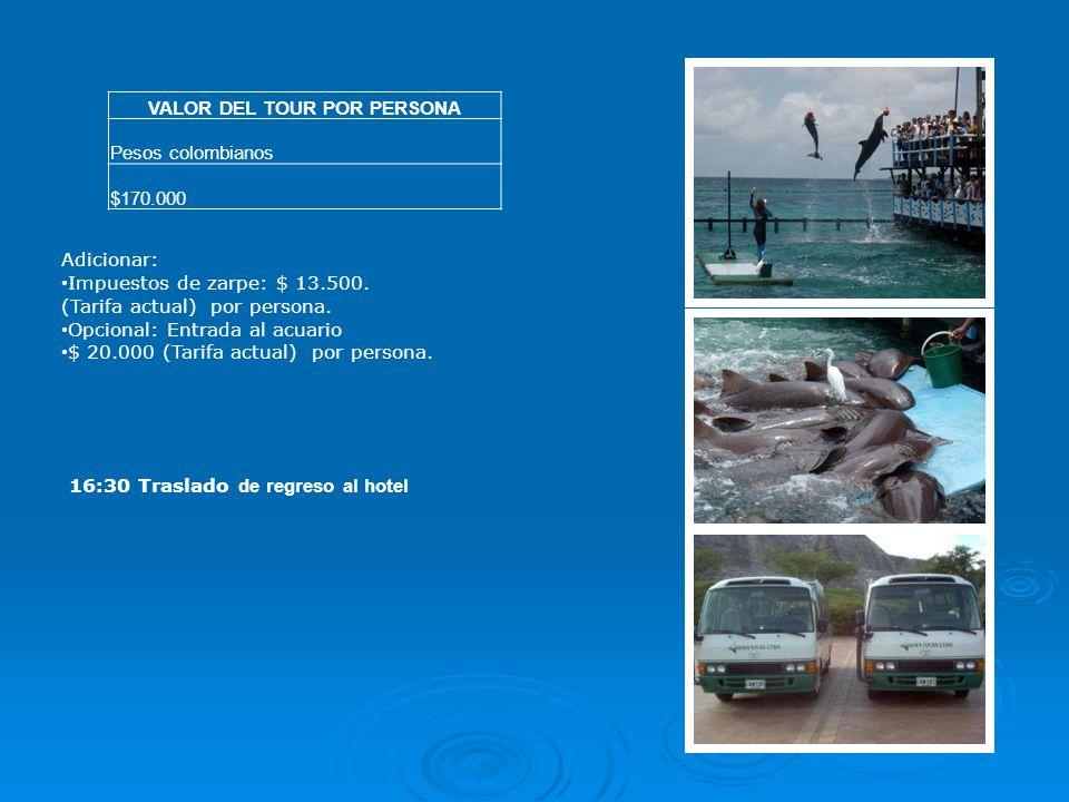 16:30 Traslado de regreso al hotel VALOR DEL TOUR POR PERSONA Pesos colombianos $170.000 Adicionar: Impuestos de zarpe: $ 13.500.