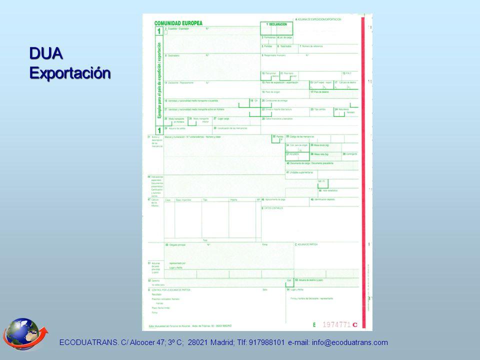 ECODUATRANS. C/ Alcocer 47; 3º C; 28021 Madrid; Tlf: 917988101 e-mail: info@ecoduatrans.com DUA Exportación
