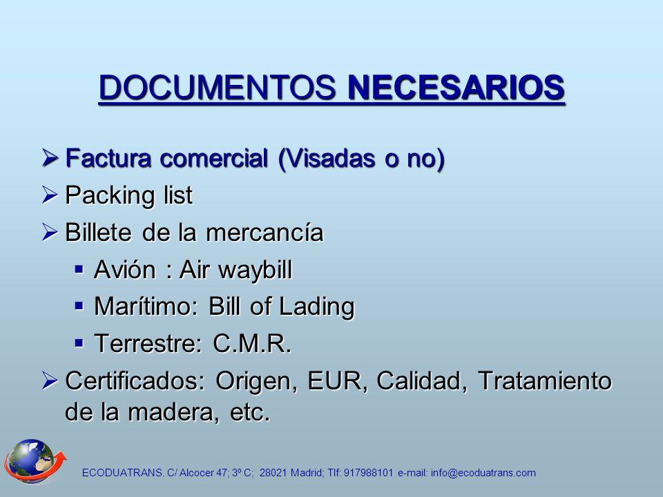 ECODUATRANS. C/ Alcocer 47; 3º C; 28021 Madrid; Tlf: 917988101 e-mail: info@ecoduatrans.com DOCUMENTOS NECESARIOS Factura comercial (Visadas o no) Fac