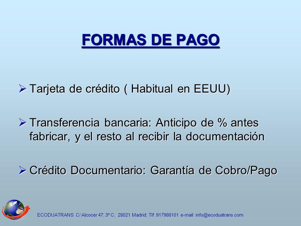 ECODUATRANS. C/ Alcocer 47; 3º C; 28021 Madrid; Tlf: 917988101 e-mail: info@ecoduatrans.com FORMAS DE PAGO Tarjeta de crédito ( Habitual en EEUU) Tarj