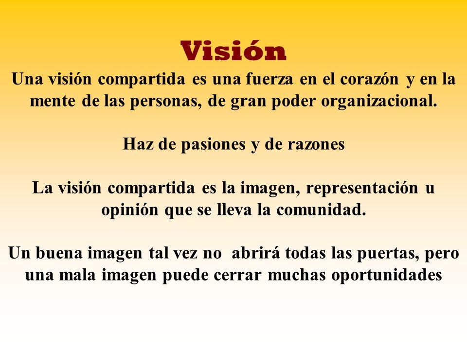 Visión Visión Una visión compartida es una fuerza en el corazón y en la mente de las personas, de gran poder organizacional. Haz de pasiones y de razo