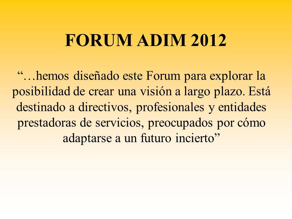 FORUM ADIM 2012 …hemos diseñado este Forum para explorar la posibilidad de crear una visión a largo plazo. Está destinado a directivos, profesionales