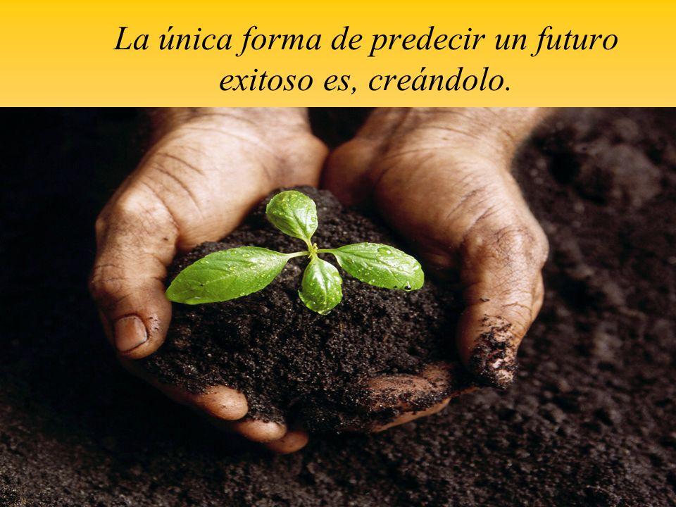 29 La única forma de predecir un futuro exitoso es, creándolo.