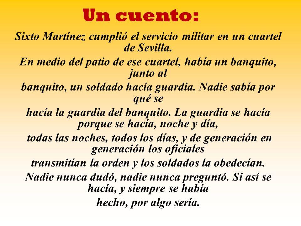 Un cuento: Sixto Martínez cumplió el servicio militar en un cuartel de Sevilla. En medio del patio de ese cuartel, había un banquito, junto al banquit