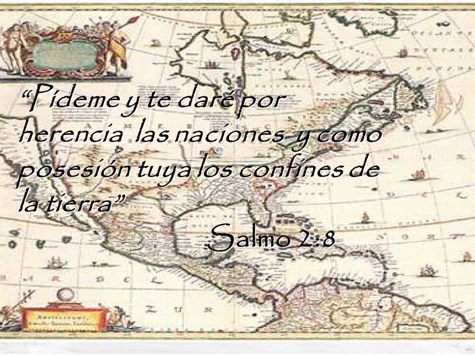 Pídeme y te daré por herencia las naciones y como posesión tuya los confines de la tierra Salmo 2:8