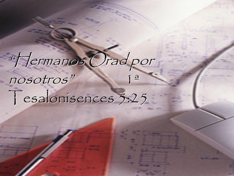 Hermanos Orad por nosotros 1ª Tesalonisences 5:25