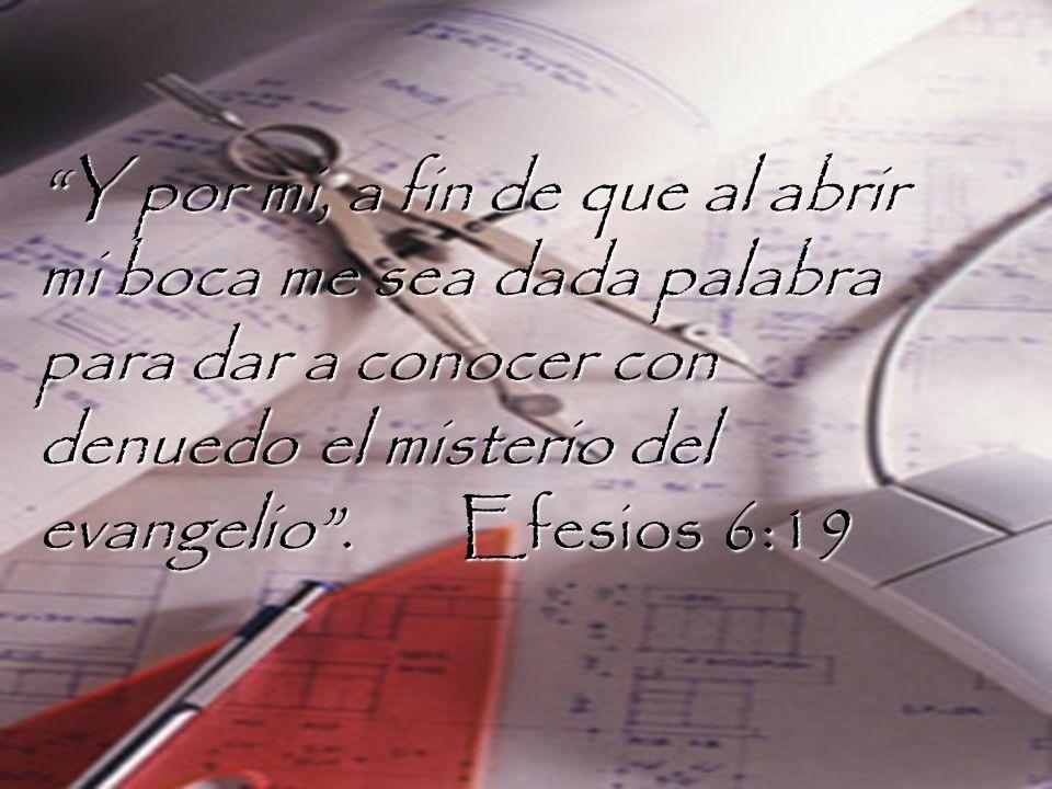 Y por mi, a fin de que al abrir mi boca me sea dada palabra para dar a conocer con denuedo el misterio del evangelio.Efesios 6:19