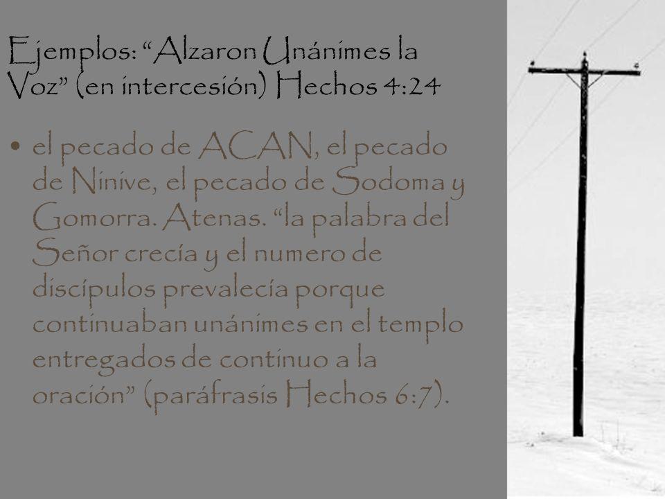 Ejemplos: Alzaron Unánimes la Voz (en intercesión) Hechos 4:24 el pecado de ACAN, el pecado de Ninive, el pecado de Sodoma y Gomorra. Atenas. la palab