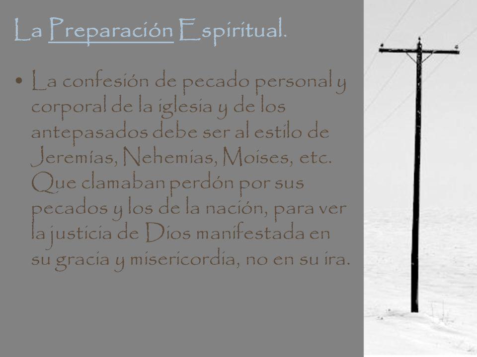 La Preparación Espiritual. La confesión de pecado personal y corporal de la iglesia y de los antepasados debe ser al estilo de Jeremías, Nehemias, Moi