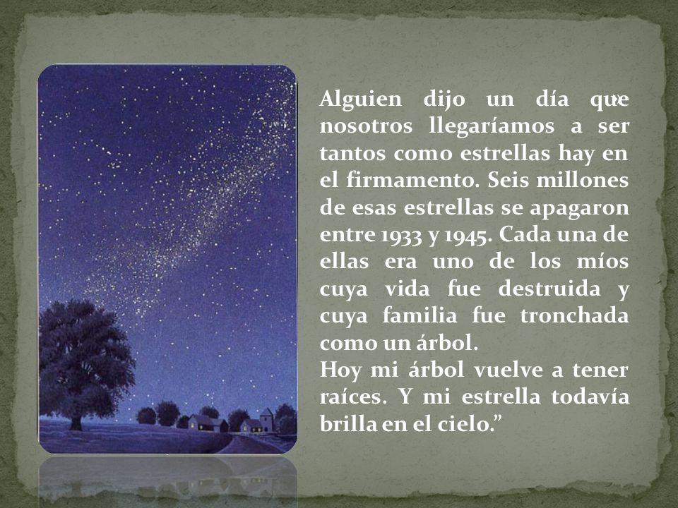 » Alguien dijo un día que nosotros llegaríamos a ser tantos como estrellas hay en el firmamento. Seis millones de esas estrellas se apagaron entre 193