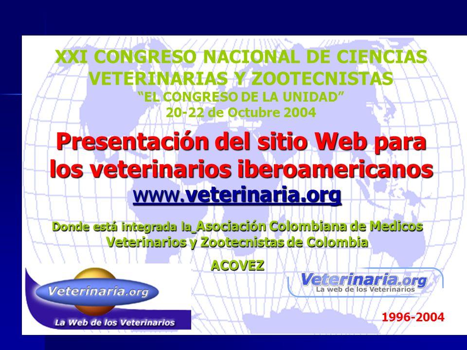www.veterinaria.org Donde está integrada la Asociación Colombiana de Medicos Veterinarios y Zootecnistas de Colombia ACOVEZ 1996-2004 Presentación del