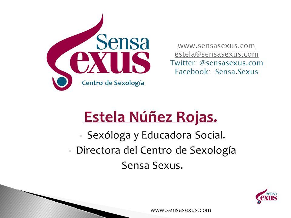 Estela Núñez Rojas. Sexóloga y Educadora Social. Directora del Centro de Sexología Sensa Sexus. www.sensasexus.com estela@sensasexus.com Twitter: @sen