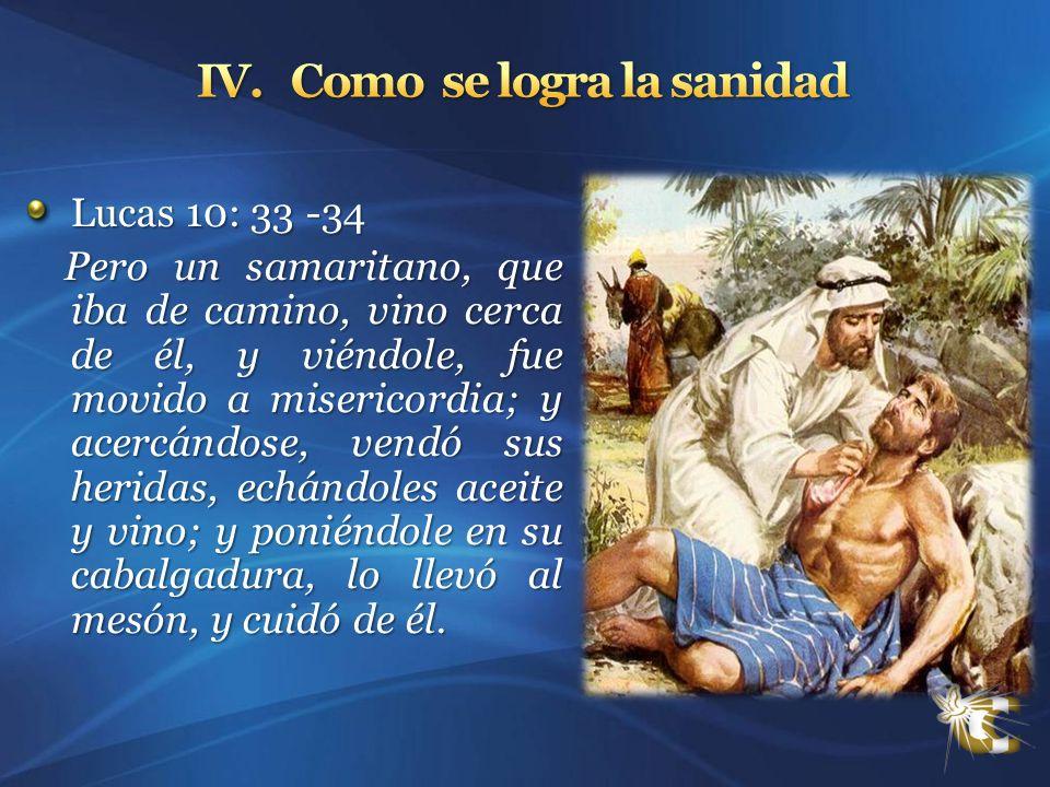 Lucas 10: 33 -34 Pero un samaritano, que iba de camino, vino cerca de él, y viéndole, fue movido a misericordia; y acercándose, vendó sus heridas, ech