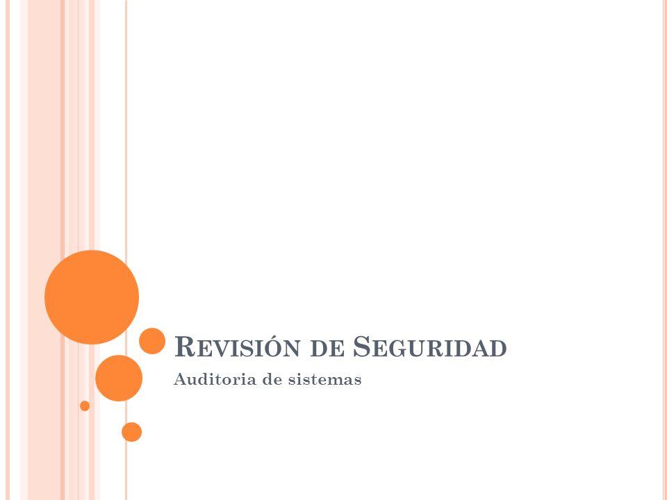 R EVISIÓN DE S EGURIDAD Auditoria de sistemas