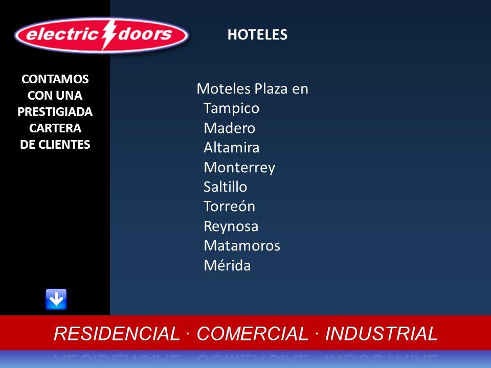 CONTAMOS CON UNA PRESTIGIADA CARTERA DE CLIENTES HOTELES Moteles Plaza en Tampico Madero Altamira Monterrey Saltillo Torreón Reynosa Matamoros Mérida