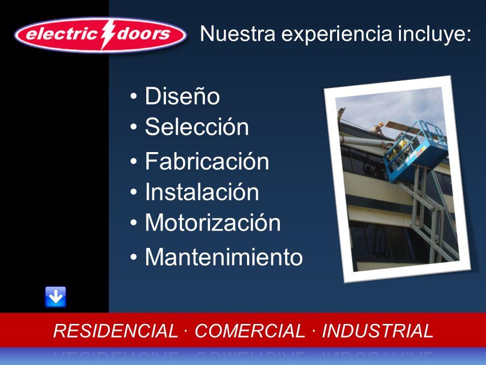 Nuestra experiencia incluye: Diseño Selección Fabricación Instalación Motorización Mantenimiento