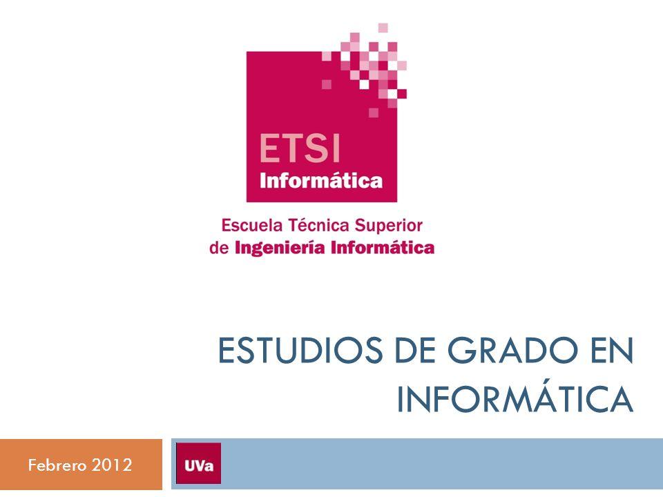 ESTUDIOS DE GRADO EN INFORMÁTICA Febrero 2012