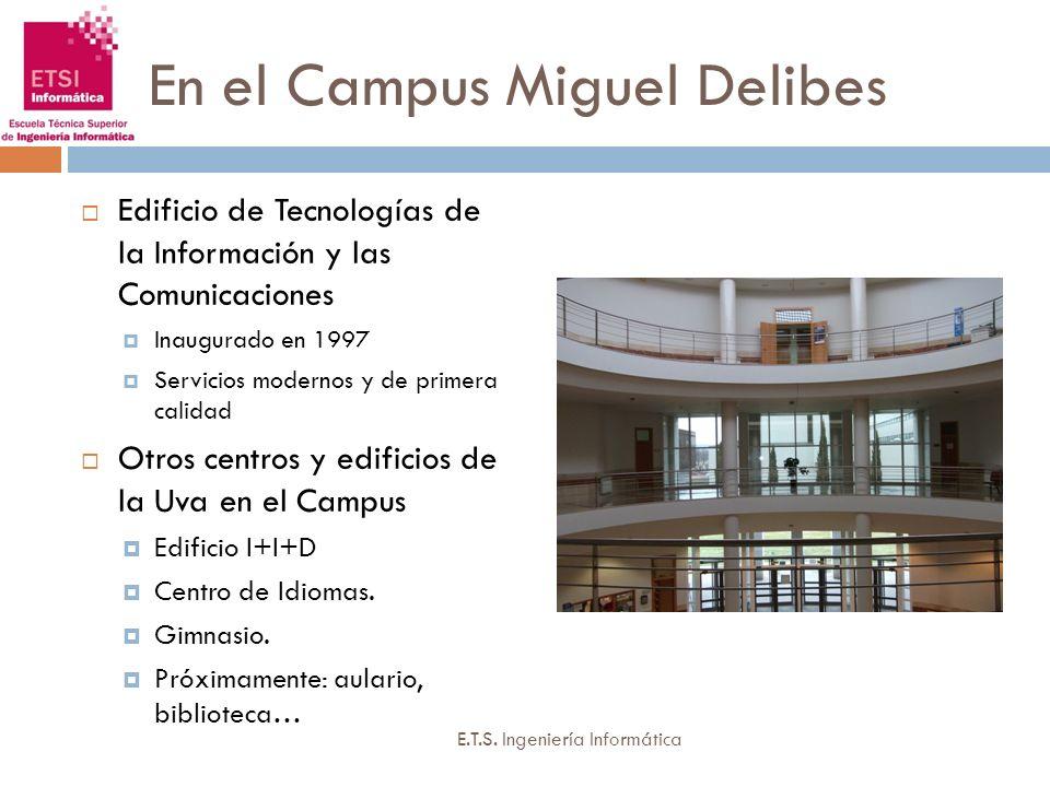En el Campus Miguel Delibes Edificio de Tecnologías de la Información y las Comunicaciones Inaugurado en 1997 Servicios modernos y de primera calidad