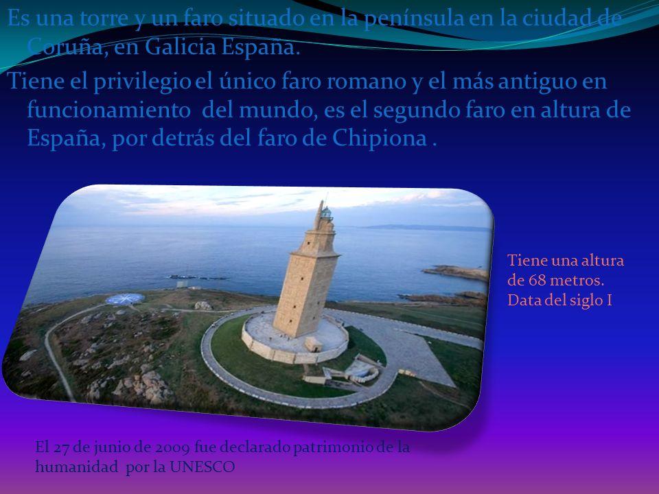 Es una torre y un faro situado en la península en la ciudad de Coruña, en Galicia España. Tiene el privilegio el único faro romano y el más antiguo en