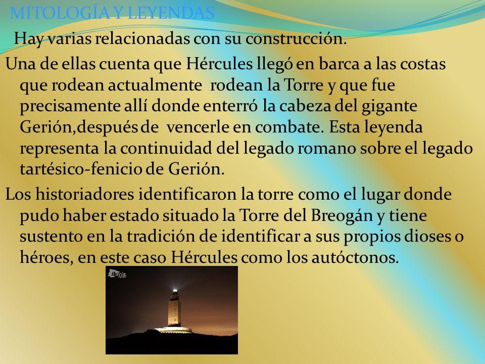 MITOLOGÍA Y LEYENDAS Hay varias relacionadas con su construcción. Una de ellas cuenta que Hércules llegó en barca a las costas que rodean actualmente