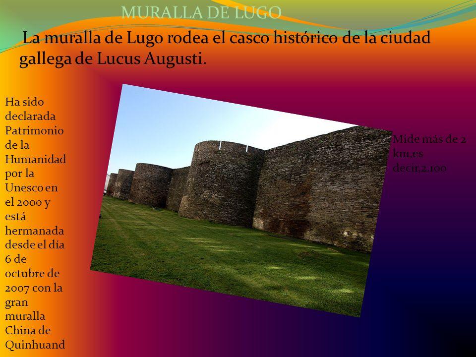 MURALLA DE LUGO La muralla de Lugo rodea el casco histórico de la ciudad gallega de Lucus Augusti. Mide más de 2 km,es decir,2.100 Ha sido declarada P