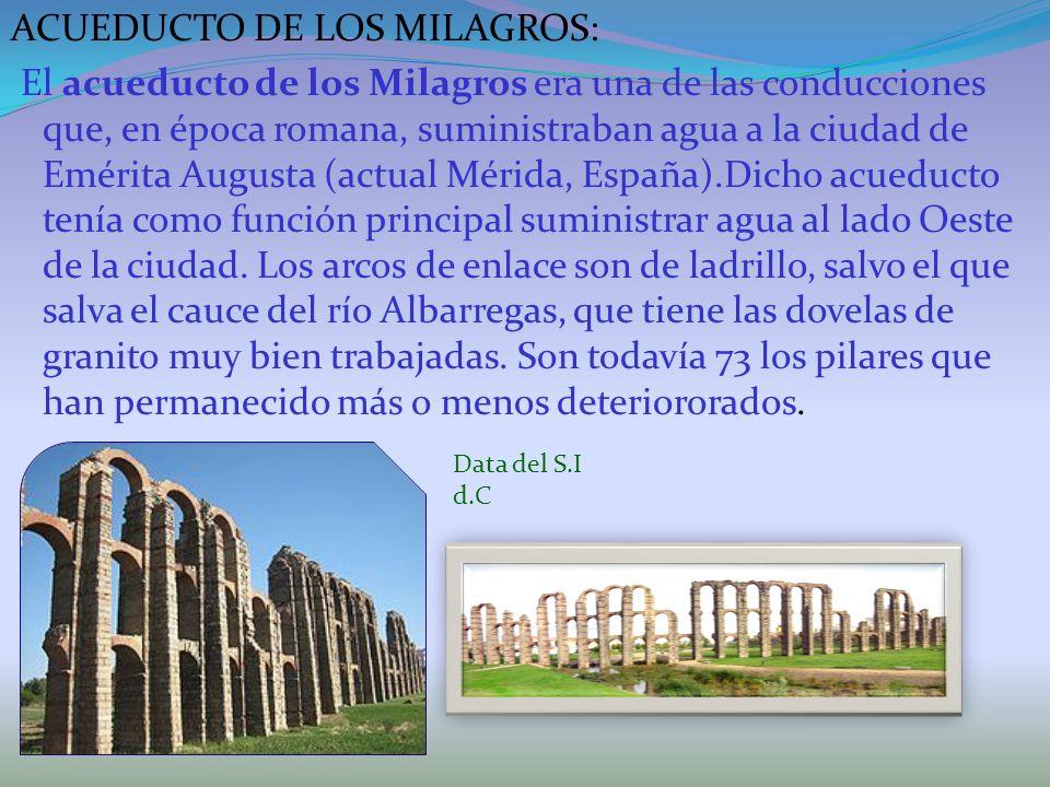 ACUEDUCTO DE LOS MILAGROS: El acueducto de los Milagros era una de las conducciones que, en época romana, suministraban agua a la ciudad de Emérita Au