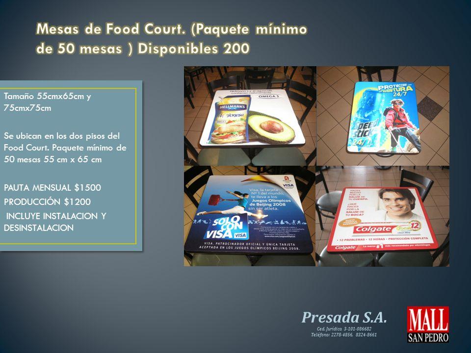 Presada S.A. Ced. Jurídica 3-101-086682 Teléfono: 2278-4856, 8324-8661 Tamaño 55cmx65cm y 75cmx75cm Se ubican en los dos pisos del Food Court. Paquete