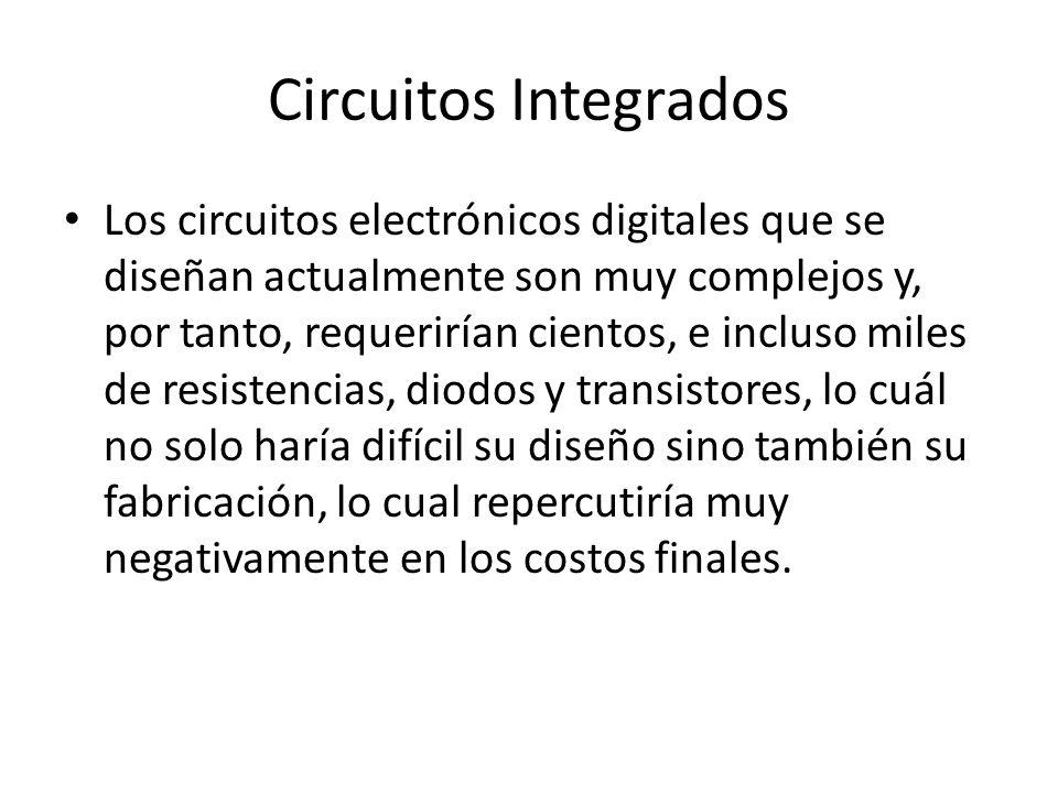 Los circuitos electrónicos digitales que se diseñan actualmente son muy complejos y, por tanto, requerirían cientos, e incluso miles de resistencias,