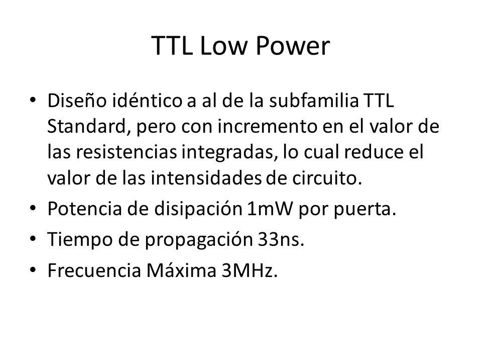 TTL Low Power Diseño idéntico a al de la subfamilia TTL Standard, pero con incremento en el valor de las resistencias integradas, lo cual reduce el va