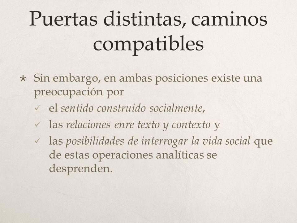 Puertas distintas, caminos compatibles Sin embargo, en ambas posiciones existe una preocupación por el sentido construido socialmente, las relaciones