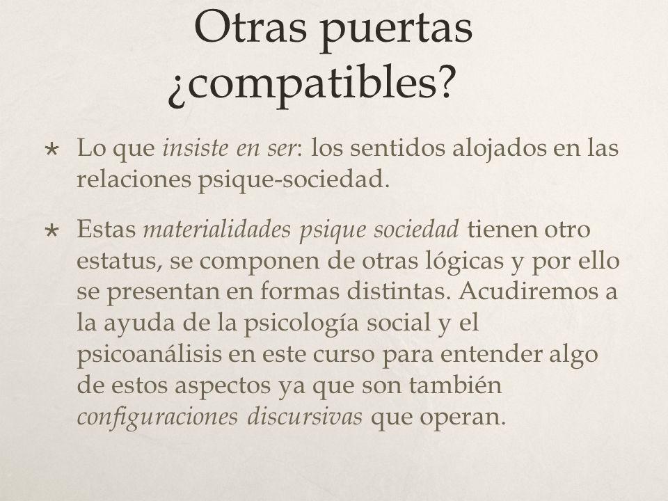 Otras puertas ¿compatibles? Lo que insiste en ser : los sentidos alojados en las relaciones psique-sociedad. Estas materialidades psique sociedad tien