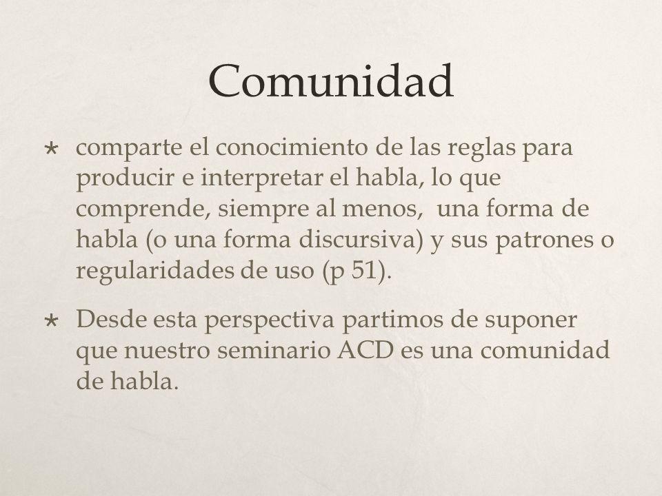 Comunidad comparte el conocimiento de las reglas para producir e interpretar el habla, lo que comprende, siempre al menos, una forma de habla (o una f