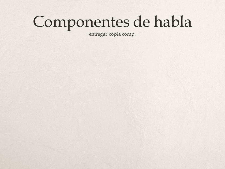 Componentes de habla entregar copia comp.