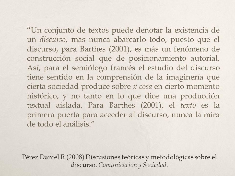 Pérez Daniel R (2008) Discusiones teóricas y metodológicas sobre el discurso. Comunicación y Sociedad. Un conjunto de textos puede denotar la existenc