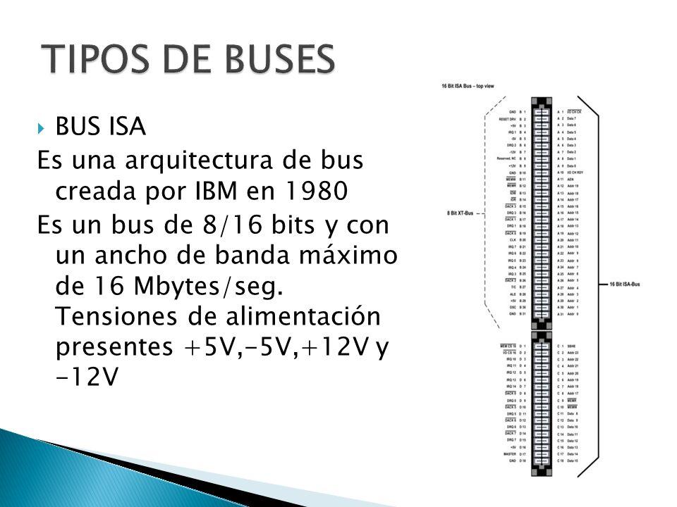 BUS ISA Es una arquitectura de bus creada por IBM en 1980 Es un bus de 8/16 bits y con un ancho de banda máximo de 16 Mbytes/seg. Tensiones de aliment