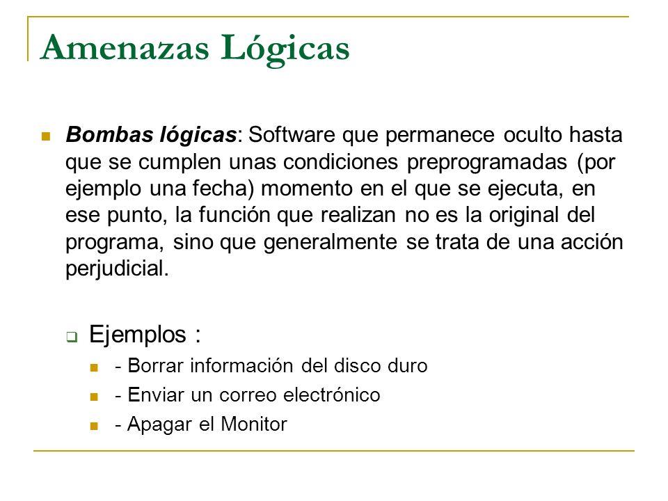 Amenazas Lógicas Bombas lógicas: Software que permanece oculto hasta que se cumplen unas condiciones preprogramadas (por ejemplo una fecha) momento en