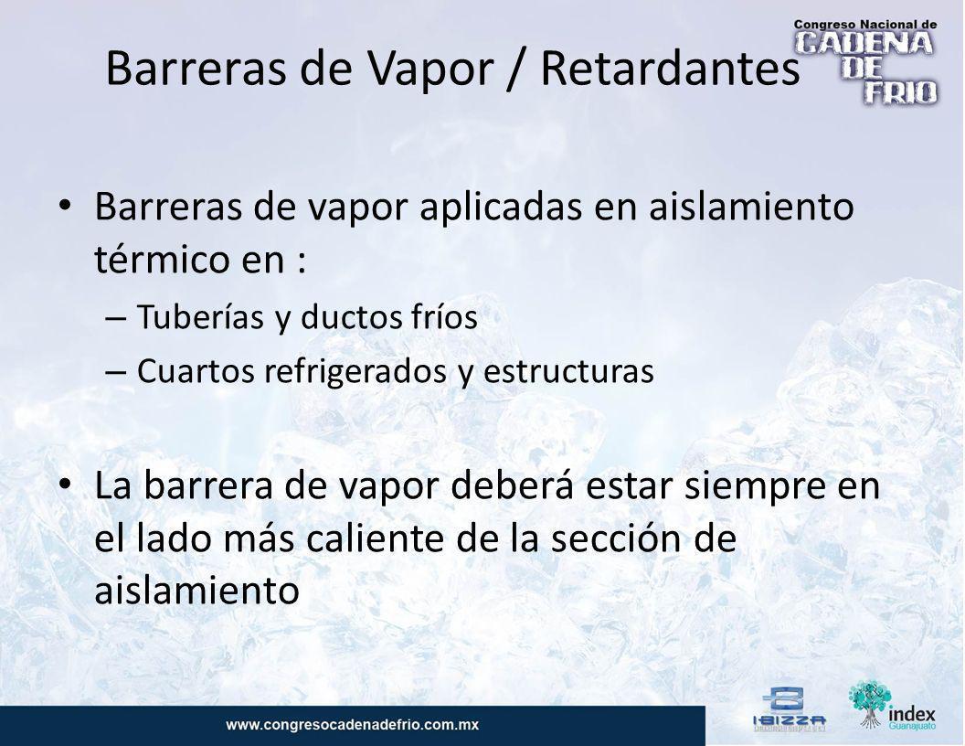 Barrera de Vapor / Retardantes Los componentes de la barrera son: – Menos caros – Más delgados – Más frágiles Pero es parte importante para el sistema de aislamiento para temperaturas bajas.