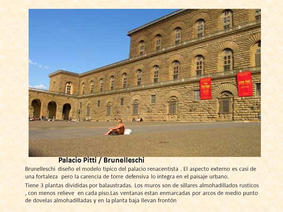 Palacio Pitti / Brunelleschi Brunelleschi diseño el modelo tipico del palacio renacentista. El aspecto externo es casi de una fortaleza pero la carenc