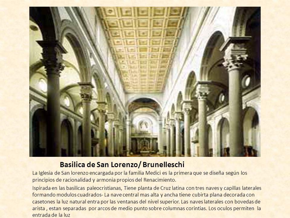 Basilica de San Lorenzo/ Brunelleschi La Iglesia de San lorenzo encargada por la familia Medici es la primera que se diseña según los principios de ra