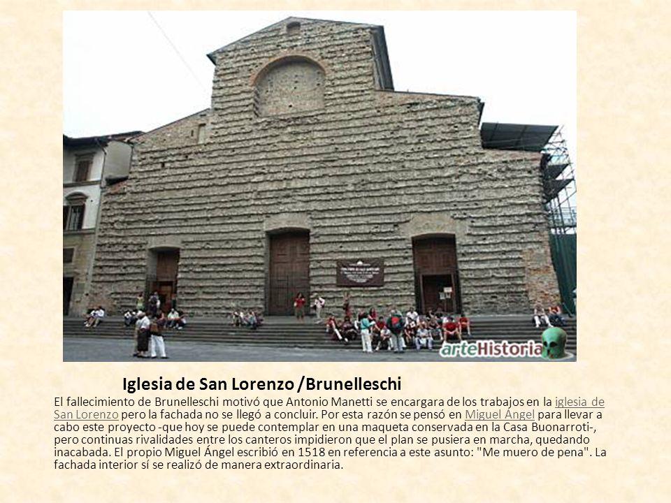 Iglesia de San Lorenzo /Brunelleschi El fallecimiento de Brunelleschi motivó que Antonio Manetti se encargara de los trabajos en la iglesia de San Lor